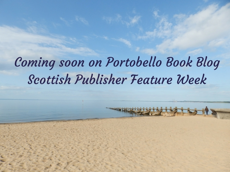 Coming soon on Portobello Book BlogScottish Publisher Feature Week